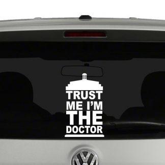 Trust Me Im The Doctor Vinyl Decal