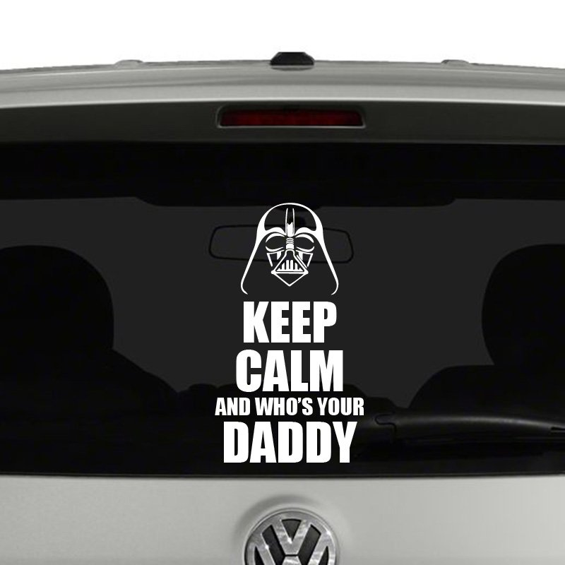 Keep calm and whos your daddy darth vader vinyl decal sticker