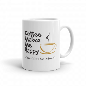 Coffee Makes Me Happy - You Not So Much Mug
