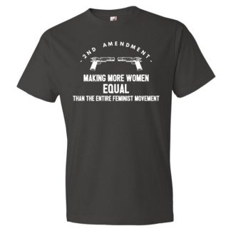 2nd Amendment - Making More Women Equal Than The Entire Feminist Movement T Shirt