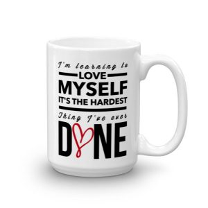 Im Learning to Love Myself, Its The Hardest Thing Ive Ever Done Ceramic Mug