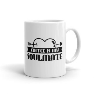Coffee Is My Soulmate Funny Coffee Lovers Ceramic Mug