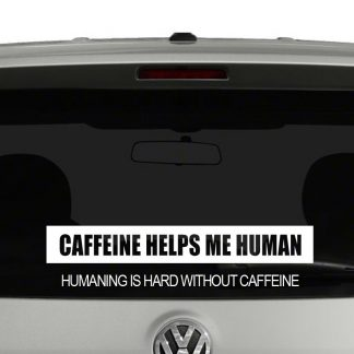 Caffeine Helps Me Human Humaning Is Hard Without Caffeine Vinyl Decal Sticker