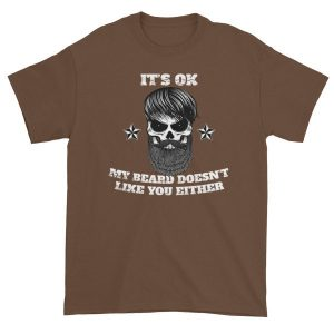 Its Ok, My Beard Doesn't Like You Either Funny T-Shirt