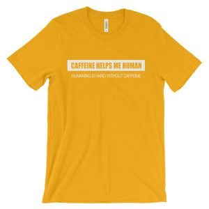 Caffeine Helps Me Human Humaning Is Hard Without Caffeine Unisex T-Shirt