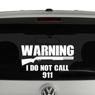Warning I Do Not Call 911 2nd Amendment Vinyl Decal Sticker