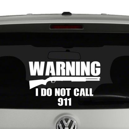 Warning I Do Not Call 911 2nd Amendment Vinyl Decal Sticker
