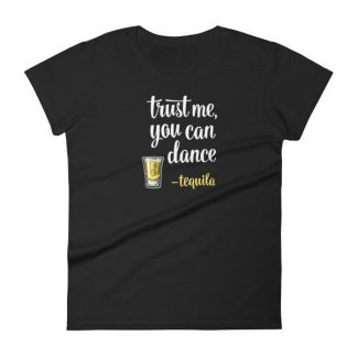 Trust Me You Can Dance Tequila Funny Drinking Women's T-Shirt