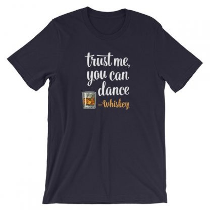 Trust Me You Can Dance Whiskey Funny Drinking T-Shirt
