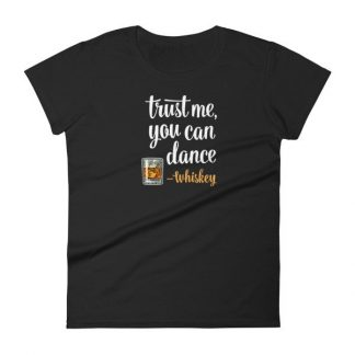 Trust Me You Can Dance Whiskey Funny Drinking Women's T-Shirt