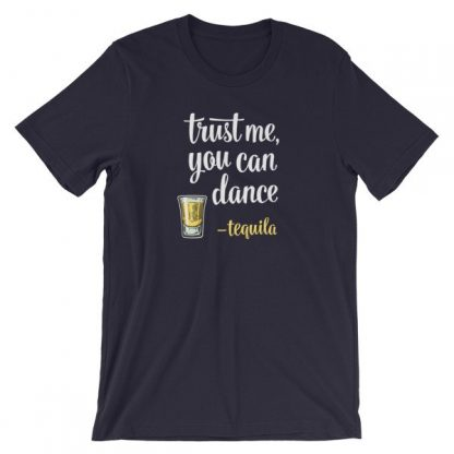 Trust Me You Can Dance Tequila Funny Drinking T-Shirt