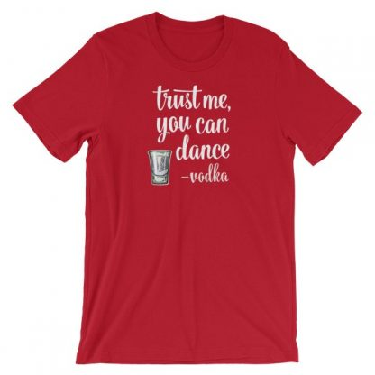 Trust Me You Can Dance Vodka Funny Drinking T-Shirt