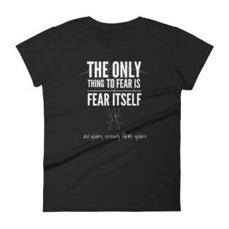 The Only Thing To Fear is Fear Itself And Spiders Women's T-Shirt