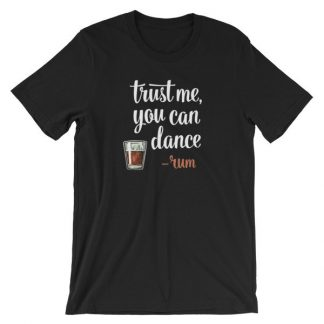Trust Me You Can Dance Rum Funny Drinking T-Shirt