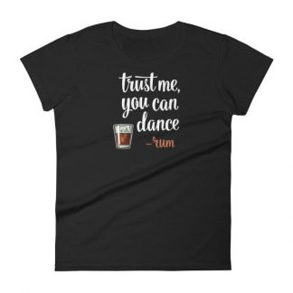 Trust Me You Can Dance Rum Funny Drinking Women's T-Shirt