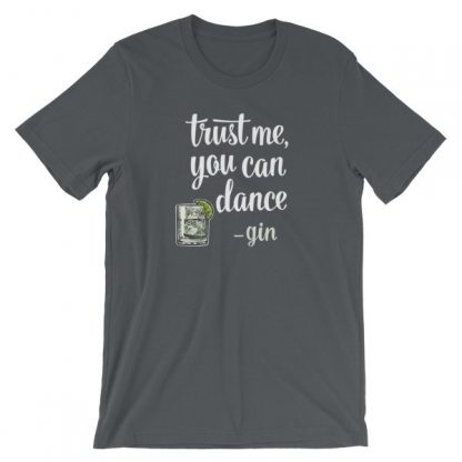 Trust Me You Can Dance Gin Funny Drinking T-Shirt