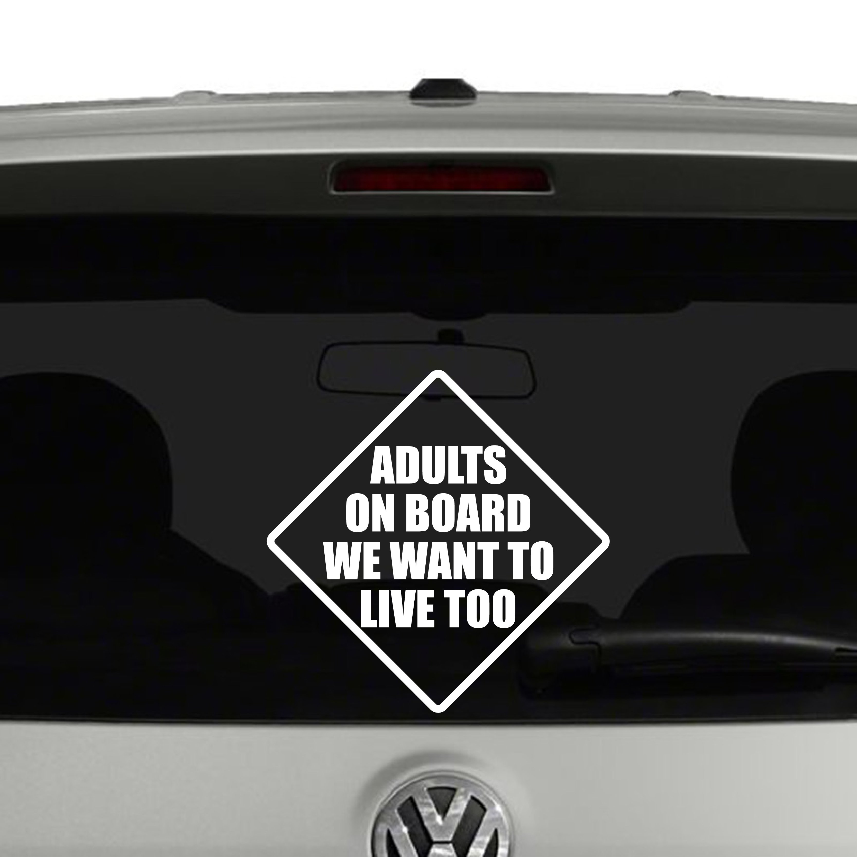 Adults On Board We Want To Live Too Vinyl Decal Sticker
