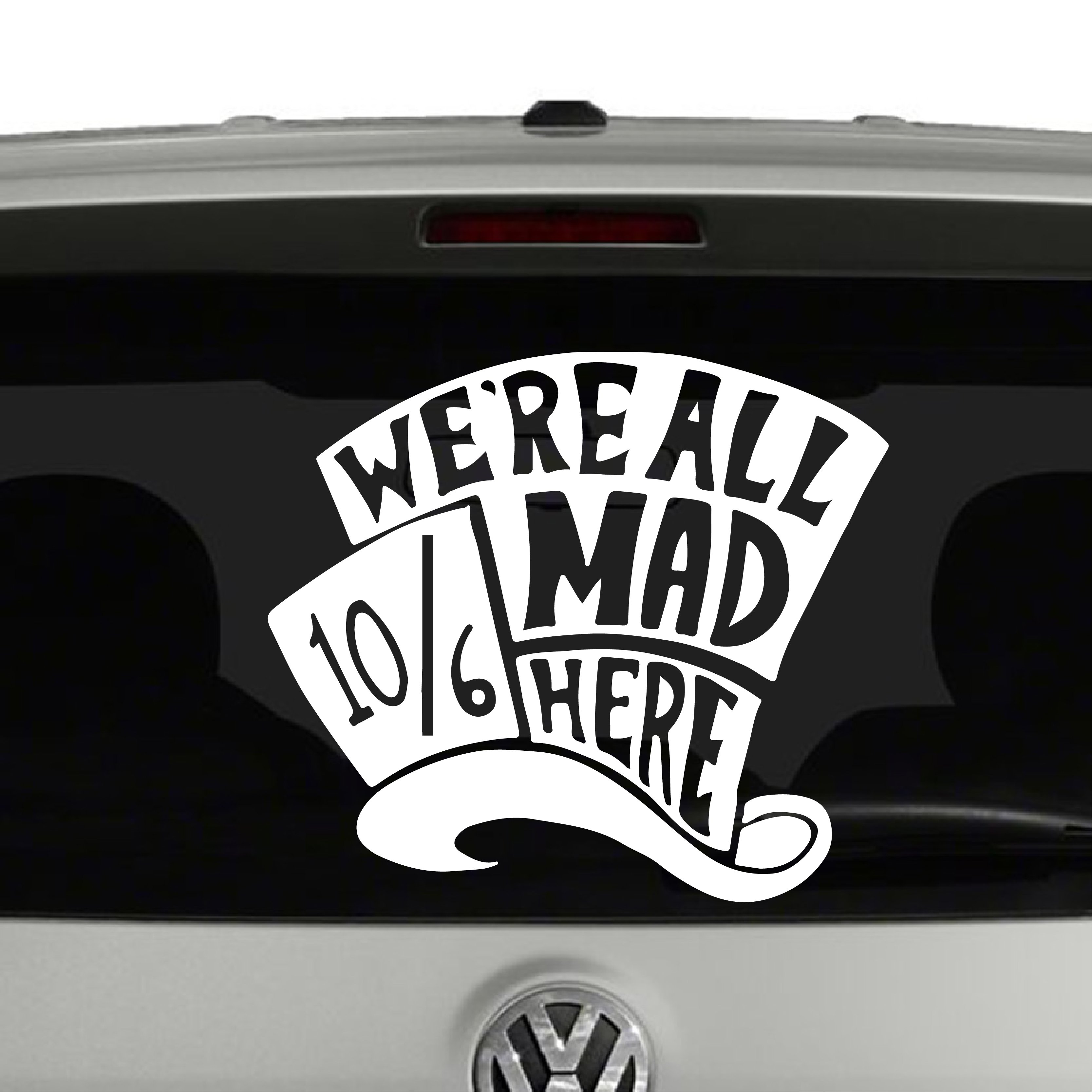 Mad Hatter We're All Mad Here Alice in Wonderland Inspired Vinyl Decal Sticker