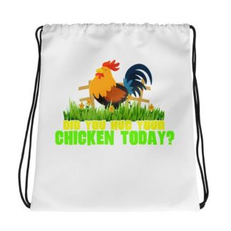 Have You Hugged Your Chicken Today Funny Chicken Lovers Drawstring bag