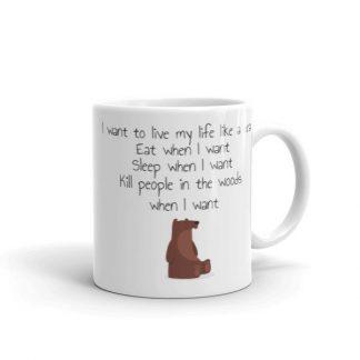 I Want To Live My Life As A Bear Funny Coffee Mug