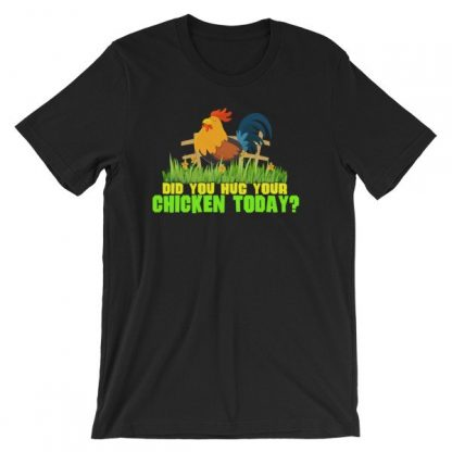 Have You Hugged Your Chicken Today Funny Chicken Lovers T-Shirt