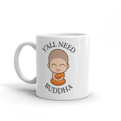 Y'All Need Buddha Loving Kindness Buddhism Coffee Mug