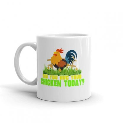 Have You Hugged Your Chicken Today Funny Chicken Lovers Coffee Mug