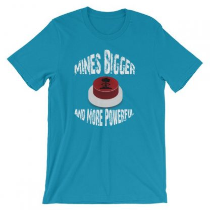 Mines Bigger and More Powerful Nuclear Button Funny Short-Sleeve Unisex T-Shirt
