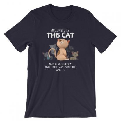 All I Need Is This Cat And That Cat Over There Funny T-Shirt