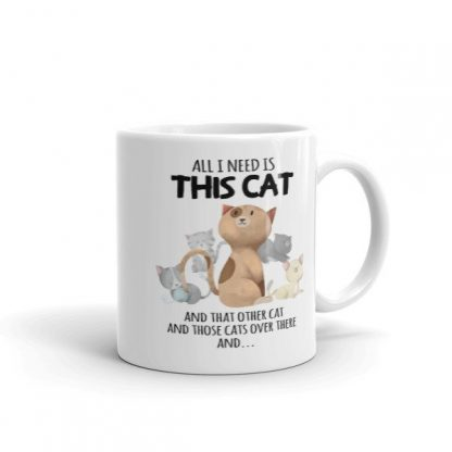 All I Need Is This Cat And That Cat Over There Funny Coffee Mug