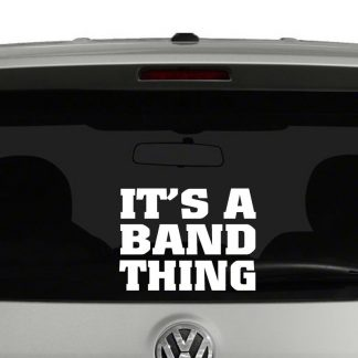 Its A Band Thing Marching Band Vinyl Decal Sticker