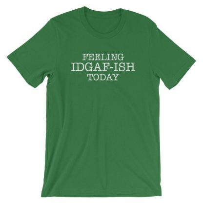 Feeling IDGAF-Ish Today Snarky Funny Short-Sleeve Unisex T-Shirt