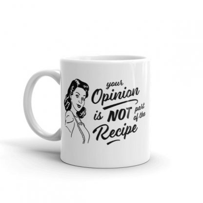 Your Opinion Is Not Part of the Recipe Coffee Mug