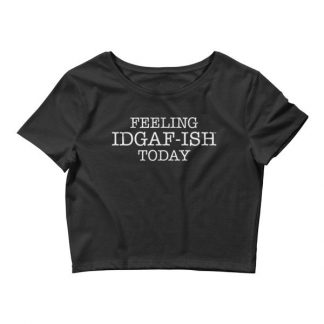 Feeling IDGAF-Ish Today Snarky Funny Women's Crop Tee