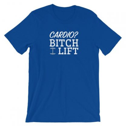 Cardio? Bitch I Lift Funny Ladies Workout Short-Sleeve Unisex T-Shirt