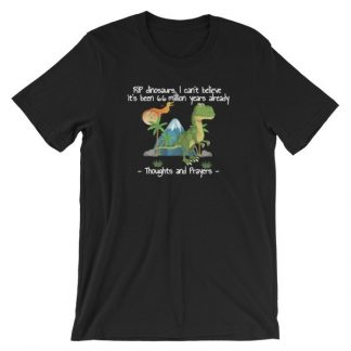 RIP Dinosaurs Thoughts and Prayers to You Funny Short-Sleeve Unisex T-Shirt