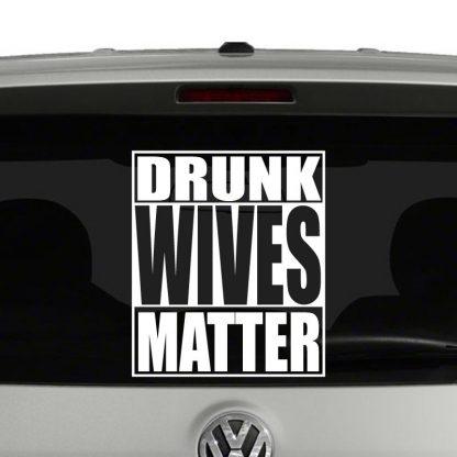 Drunk Wives Matter Vinyl Decal Sticker