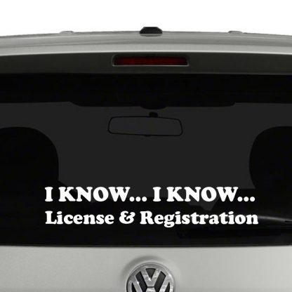 I Know... I Know... License and Registration Vinyl Decal Sticker