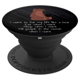 I Want To Live My Life As A Bear Funny - PopSockets Grip and Stand