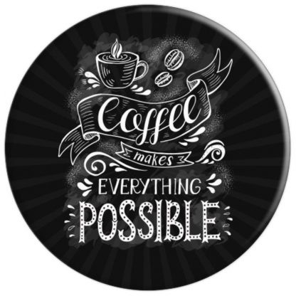 Coffee Makes All Things Possible Caffeine Lovers - PopSockets Grip