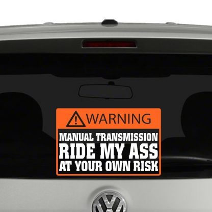 Warning Manual Transmission Ride My Ass At Your Own Risk Vinyl Decal Sticker