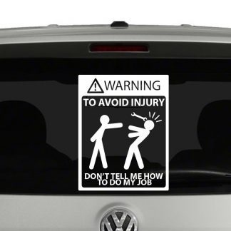 To Avoid Injury Dont Tell Me How To Do My Job Vinyl Decal Sticker